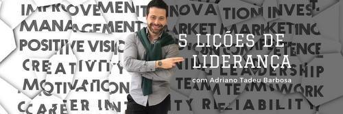 5 lições de Liderança com Adriano Tadeu Barbosa