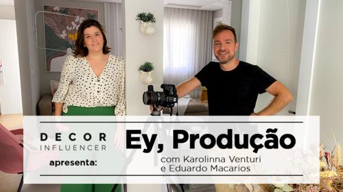 Ey, Produção! com a arquiteta Karolinna Venturi e o fotógrafo Eduardo Macarios